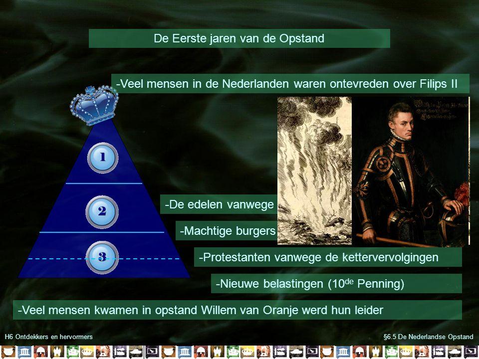 H6 Ontdekkers en hervormers De muiterijen van de Spanjaarden §6.5 De Nederlandse Opstand Inundatie tegen de Spaanse opmars Spaanse soldaten gingen muiten 1576 de gewesten gaan samenwerken tegen Filips II