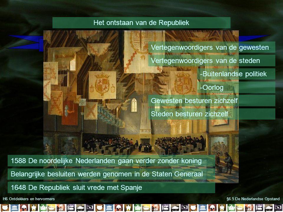 H6 Ontdekkers en hervormers Het ontstaan van de Republiek §6.5 De Nederlandse Opstand De Republiek der Zeven Verenigde Nederlanden 1588 De noordelijke