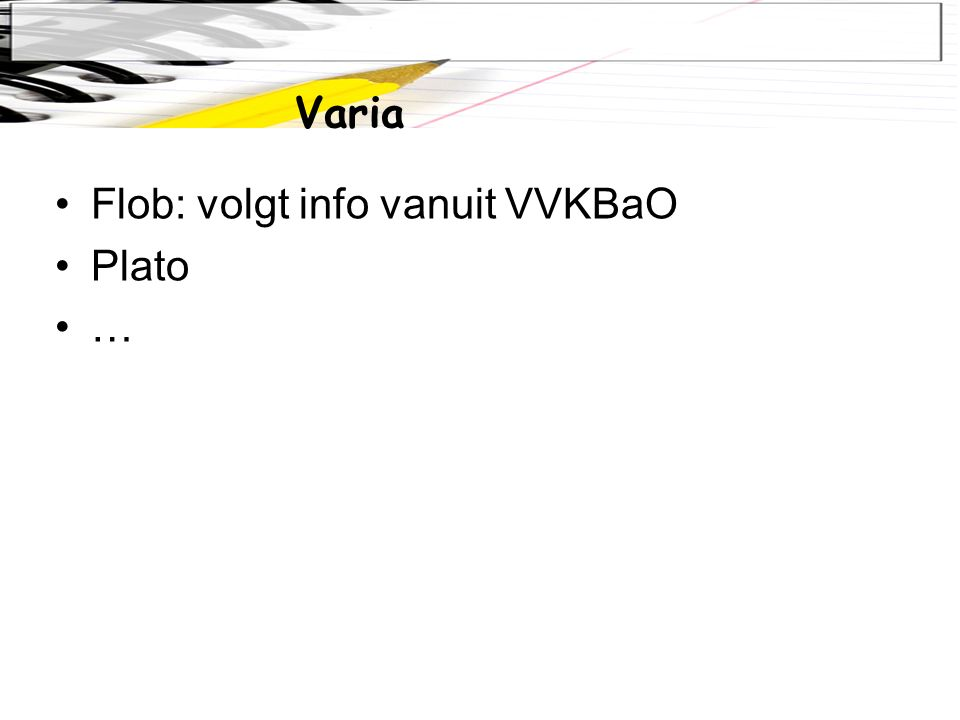 Flob: volgt info vanuit VVKBaO Plato … Varia