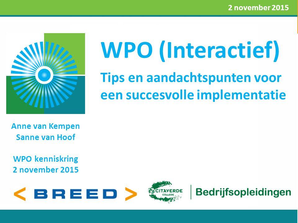 WPO (Interactief) Anne van Kempen Sanne van Hoof WPO kenniskring 2 november 2015 2 november 2015 Tips en aandachtspunten voor een succesvolle implementatie