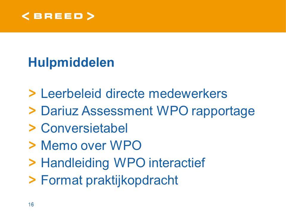 Hulpmiddelen Leerbeleid directe medewerkers Dariuz Assessment WPO rapportage Conversietabel Memo over WPO Handleiding WPO interactief Format praktijkopdracht 16