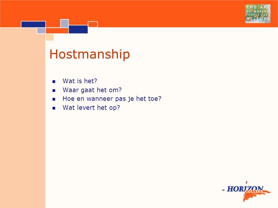 Hostmanship Wat is het? Waar gaat het om? Hoe en wanneer pas je het toe? Wat levert het op?