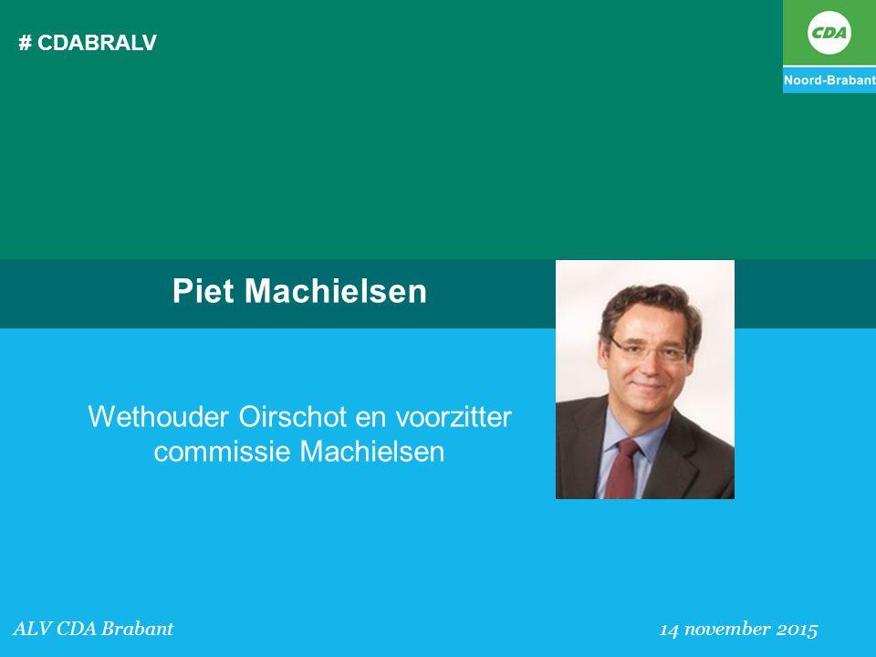 # CDABRALV ALV CDA Brabant 14 november 2015 Piet Machielsen Wethouder Oirschot en voorzitter commissie Machielsen