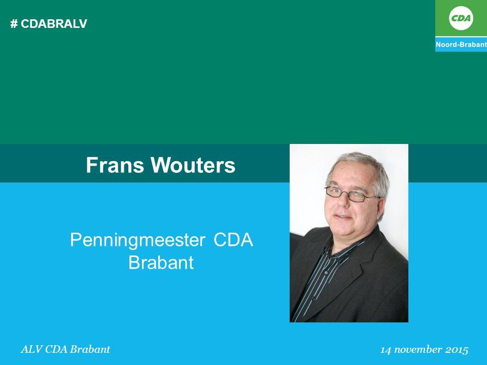 # CDABRALV ALV CDA Brabant 14 november 2015 Frans Wouters Penningmeester CDA Brabant
