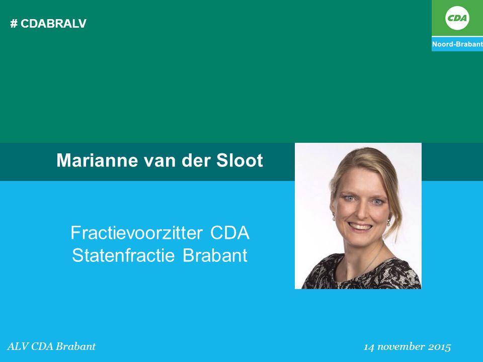 # CDABRALV Marianne van der Sloot Fractievoorzitter CDA Statenfractie Brabant ALV CDA Brabant 14 november 2015