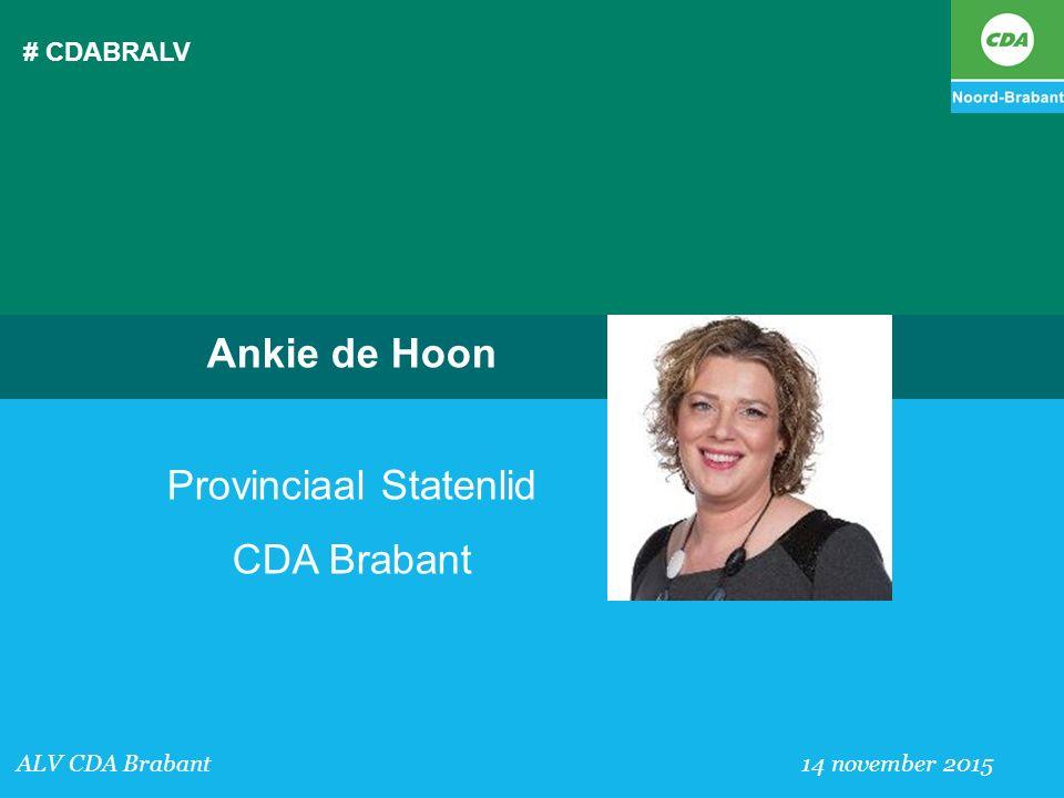 # CDABRALV Ankie de Hoon Provinciaal Statenlid CDA Brabant ALV CDA Brabant 14 november 2015
