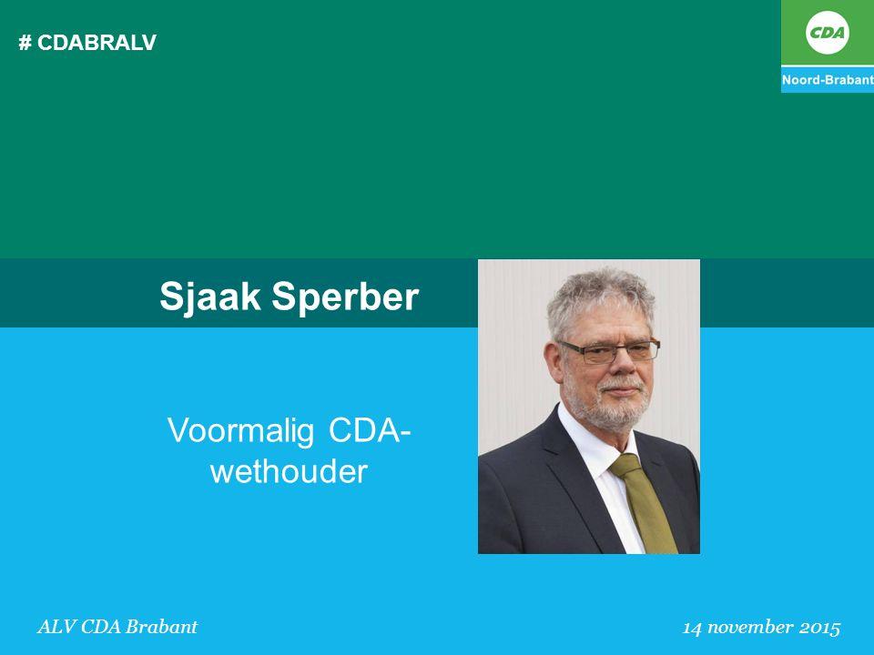 # CDABRALV ALV CDA Brabant 14 november 2015 Sjaak Sperber Voormalig CDA- wethouder