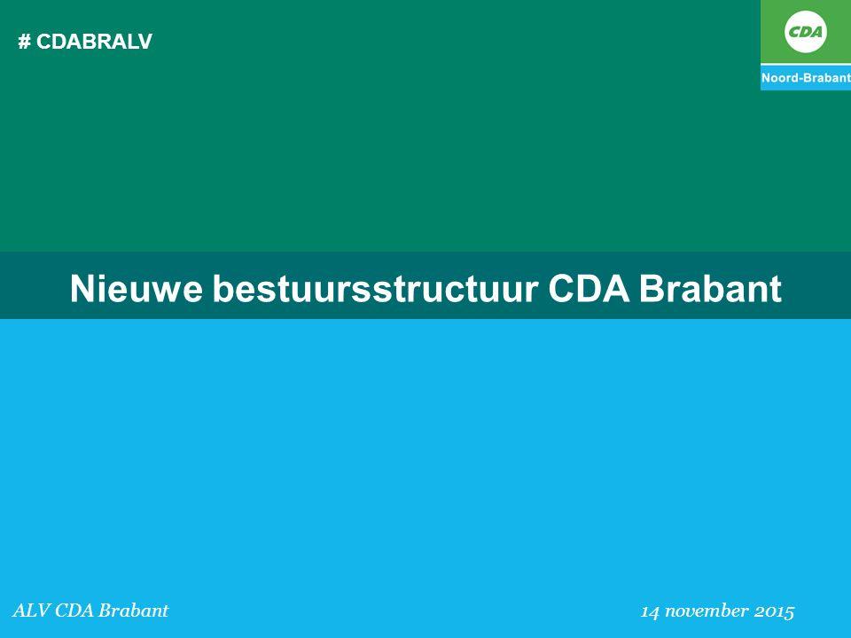 # CDABRALV ALV CDA Brabant 14 november 2015 Nieuwe bestuursstructuur CDA Brabant