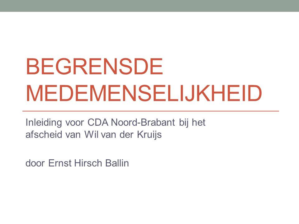BEGRENSDE MEDEMENSELIJKHEID Inleiding voor CDA Noord-Brabant bij het afscheid van Wil van der Kruijs door Ernst Hirsch Ballin
