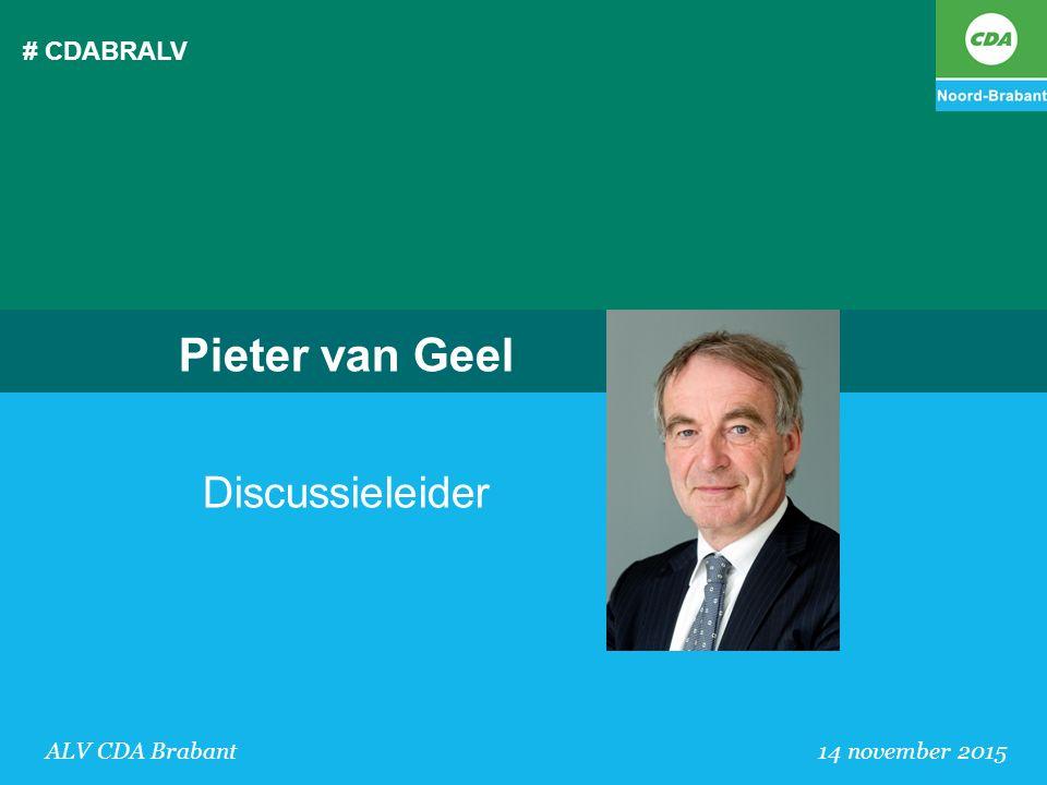 # CDABRALV ALV CDA Brabant 14 november 2015 Pieter van Geel Discussieleider