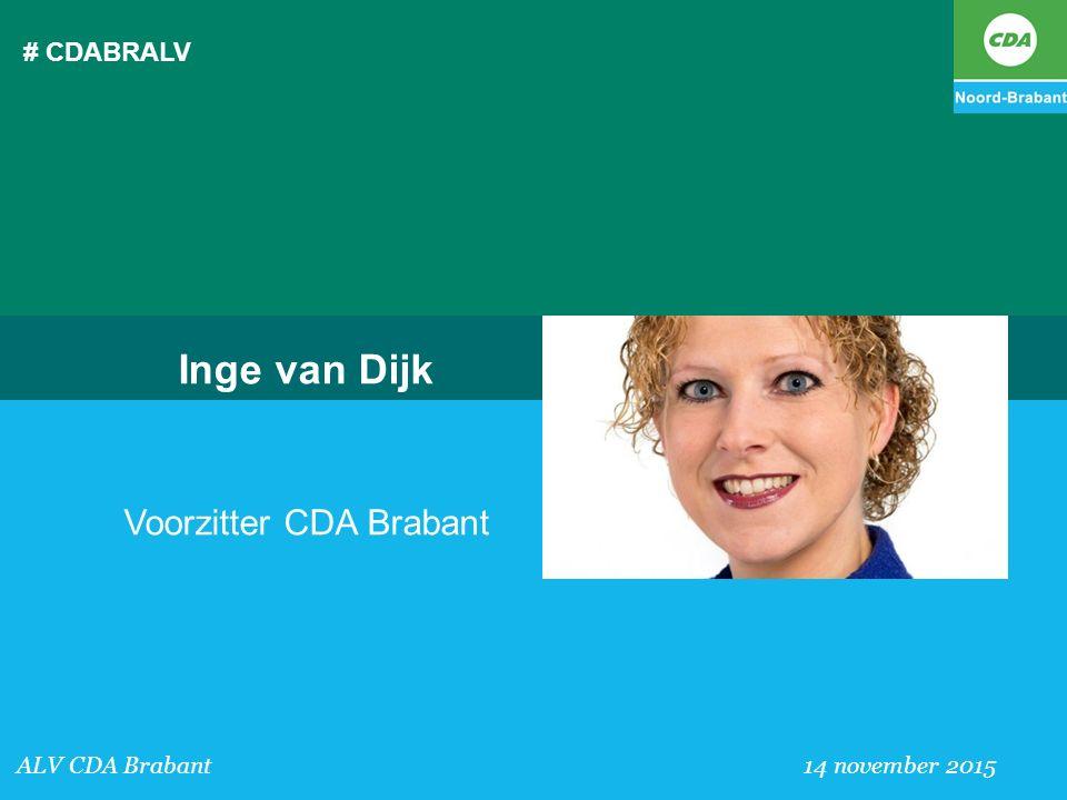 # CDABRALV ALV CDA Brabant 14 november 2015 Inge van Dijk Voorzitter CDA Brabant
