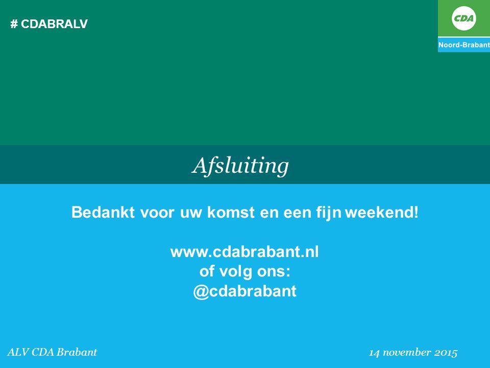 # CDABRALV ALV CDA Brabant 30 mei 3015 Afsluiting Bedankt voor uw komst en een fijn weekend! www.cdabrabant.nl of volg ons: @cdabrabant ALV CDA Braban