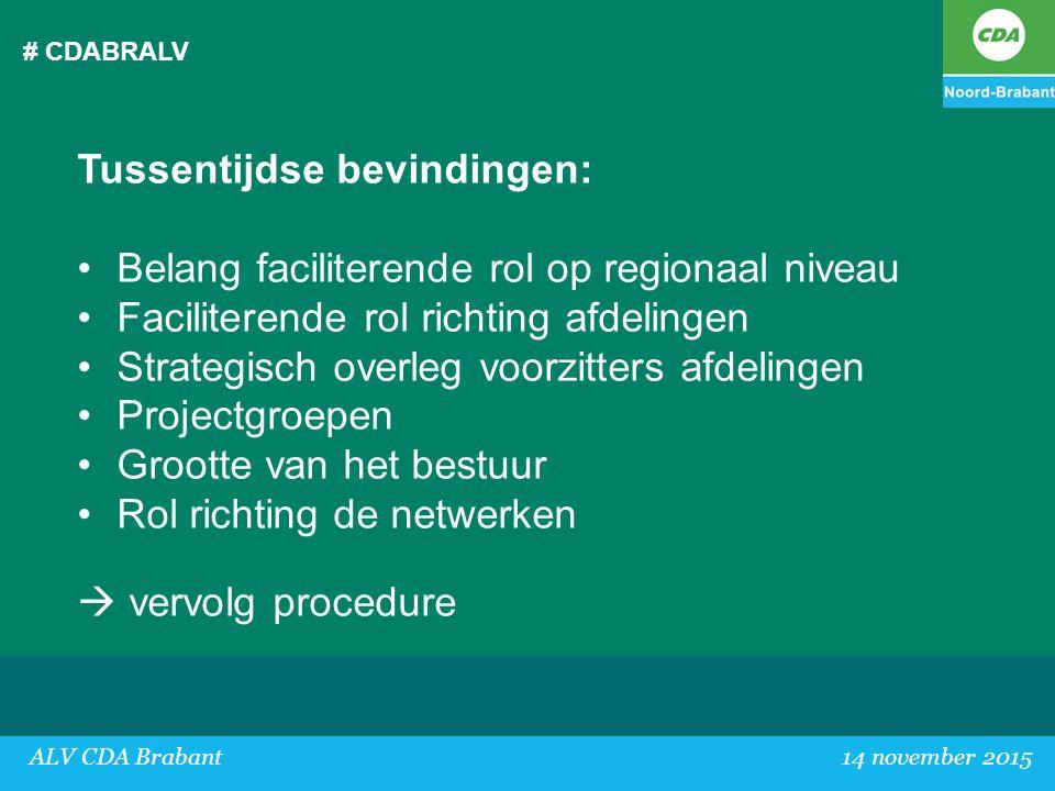 # CDABRALV Tussentijdse bevindingen: Belang faciliterende rol op regionaal niveau Faciliterende rol richting afdelingen Strategisch overleg voorzitter