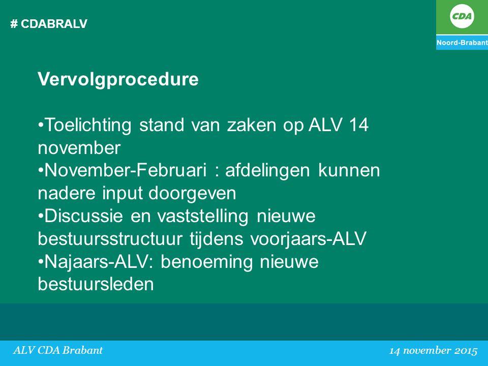 # CDABRALV Vervolgprocedure Toelichting stand van zaken op ALV 14 november November-Februari : afdelingen kunnen nadere input doorgeven Discussie en v