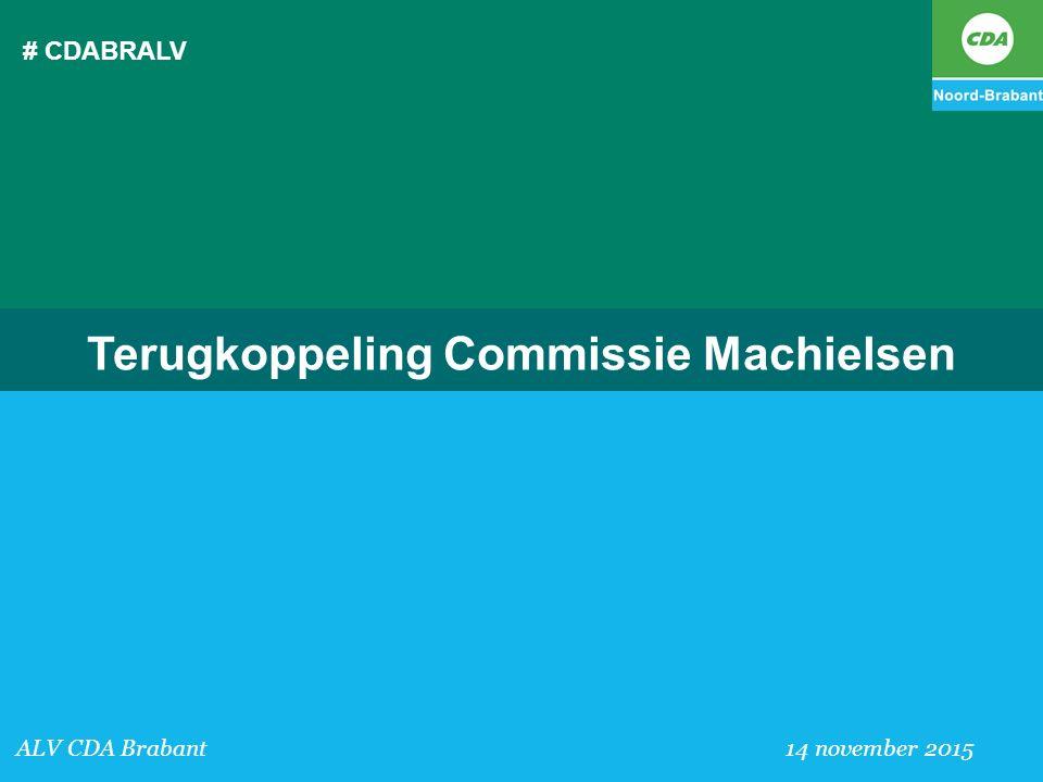 # CDABRALV ALV CDA Brabant 14 november 2015 Terugkoppeling Commissie Machielsen