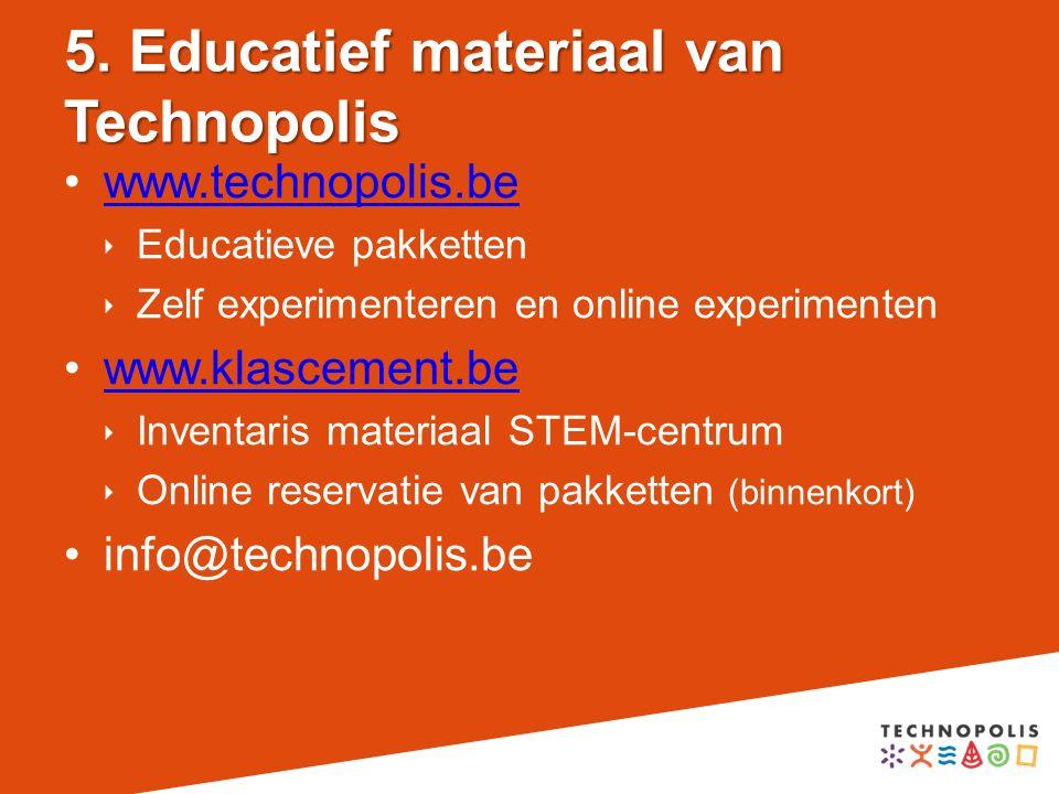 5. Educatief materiaal van Technopolis www.technopolis.be  Educatieve pakketten  Zelf experimenteren en online experimenten www.klascement.be  Inve