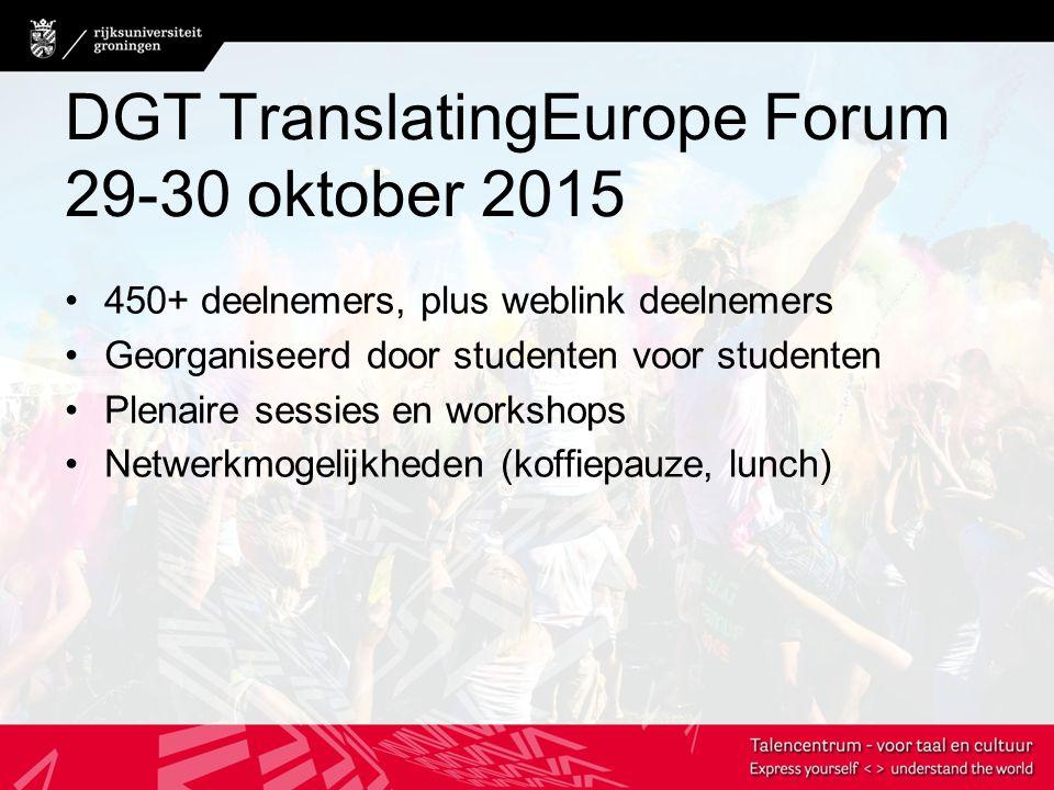 DGT TranslatingEurope Forum 29-30 oktober 2015 450+ deelnemers, plus weblink deelnemers Georganiseerd door studenten voor studenten Plenaire sessies en workshops Netwerkmogelijkheden (koffiepauze, lunch)