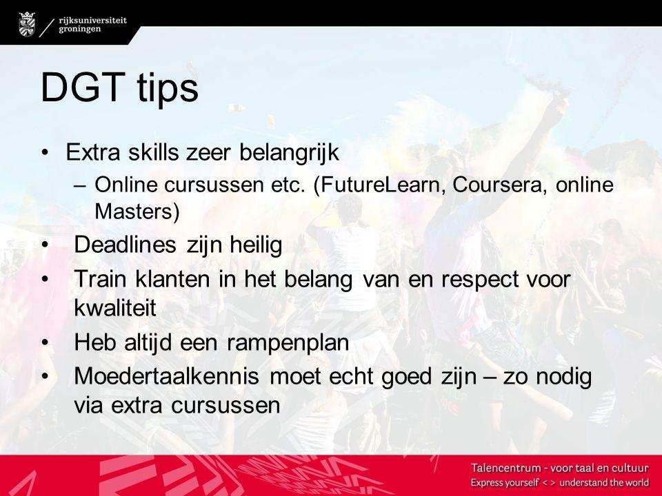 DGT tips Extra skills zeer belangrijk –Online cursussen etc. (FutureLearn, Coursera, online Masters) Deadlines zijn heilig Train klanten in het belang