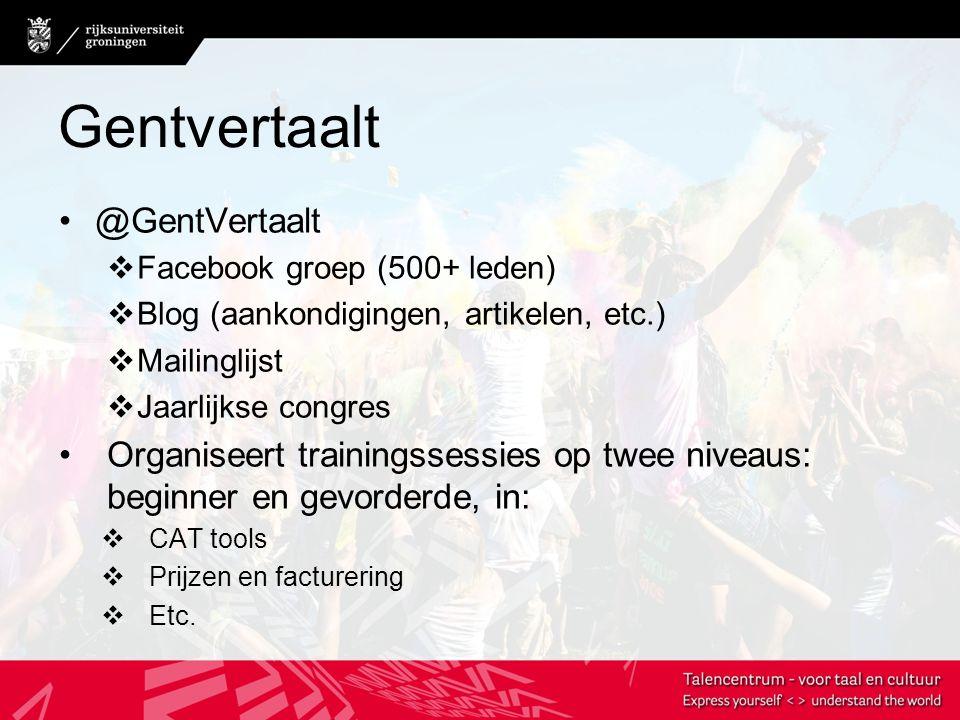 Gentvertaalt @GentVertaalt  Facebook groep (500+ leden)  Blog (aankondigingen, artikelen, etc.)  Mailinglijst  Jaarlijkse congres Organiseert trainingssessies op twee niveaus: beginner en gevorderde, in:  CAT tools  Prijzen en facturering  Etc.