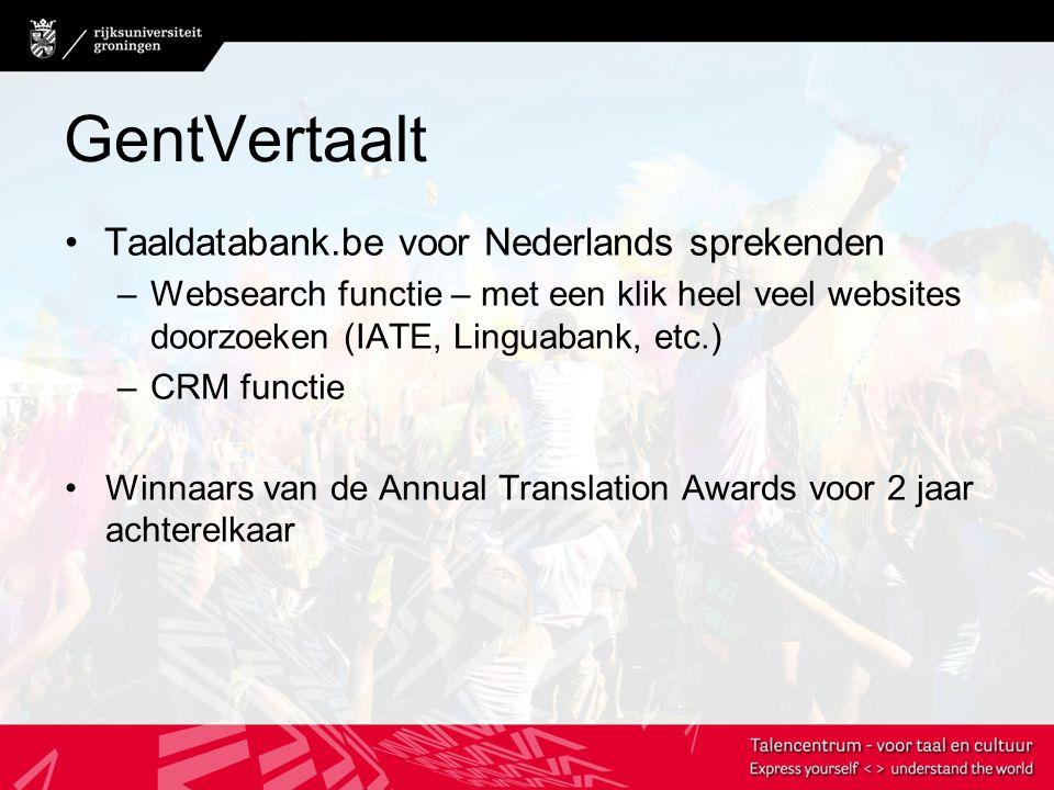 GentVertaalt Taaldatabank.be voor Nederlands sprekenden –Websearch functie – met een klik heel veel websites doorzoeken (IATE, Linguabank, etc.) –CRM functie Winnaars van de Annual Translation Awards voor 2 jaar achterelkaar