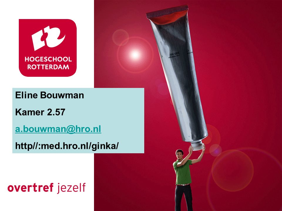 Eline Bouwman Kamer 2.57 a.bouwman@hro.nl http//:med.hro.nl/ginka/