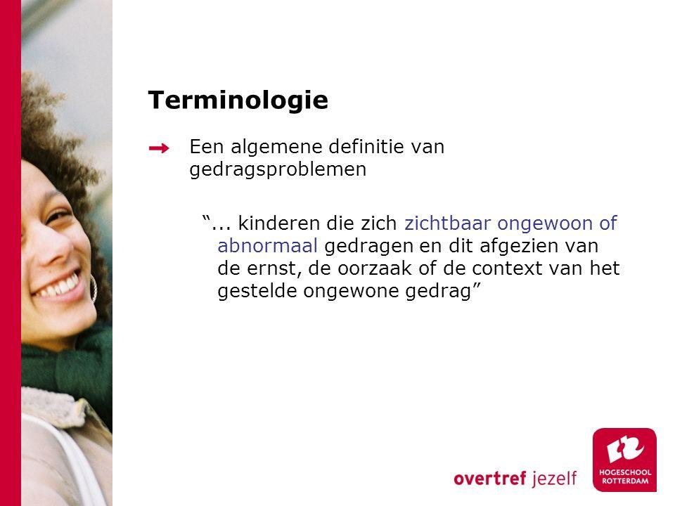 """Terminologie Een algemene definitie van gedragsproblemen """"... kinderen die zich zichtbaar ongewoon of abnormaal gedragen en dit afgezien van de ernst,"""