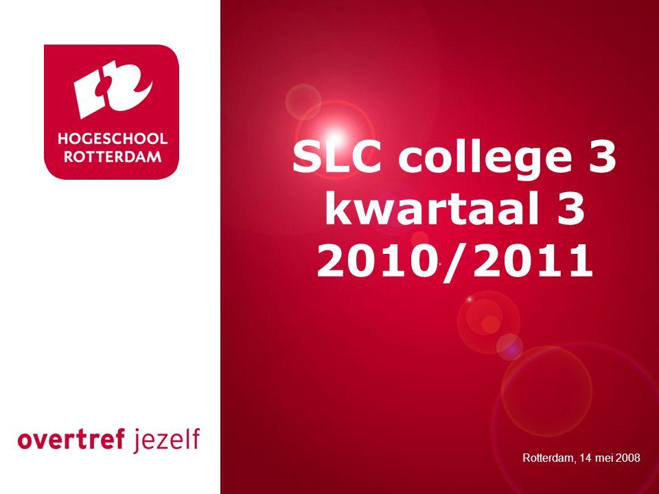 Presentatie titel Rotterdam, 00 januari 2007 SLC college 3 kwartaal 3 2010/2011 Rotterdam, 14 mei 2008