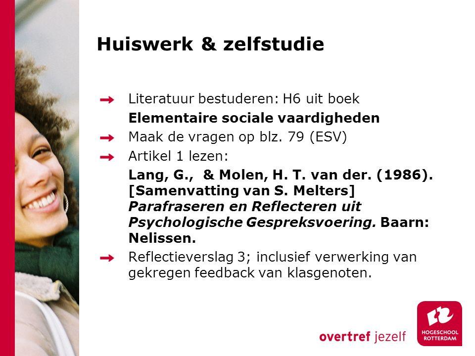 Huiswerk & zelfstudie Literatuur bestuderen: H6 uit boek Elementaire sociale vaardigheden Maak de vragen op blz. 79 (ESV) Artikel 1 lezen: Lang, G., &
