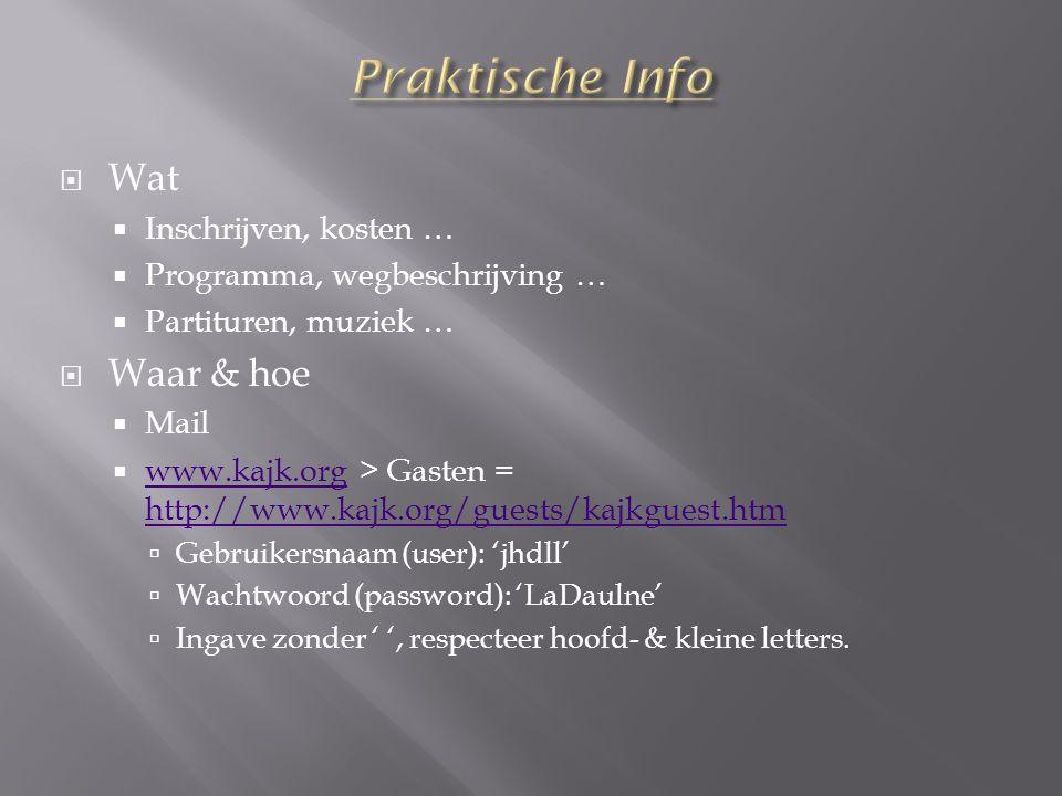 Wat  Inschrijven, kosten …  Programma, wegbeschrijving …  Partituren, muziek …  Waar & hoe  Mail  www.kajk.org > Gasten = http://www.kajk.org/guests/kajkguest.htm www.kajk.org http://www.kajk.org/guests/kajkguest.htm  Gebruikersnaam (user): 'jhdll'  Wachtwoord (password): 'LaDaulne'  Ingave zonder ' ', respecteer hoofd- & kleine letters.