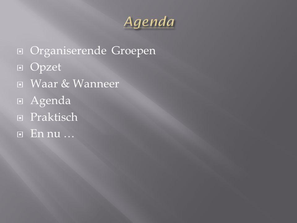  Organiserende Groepen  Opzet  Waar & Wanneer  Agenda  Praktisch  En nu …