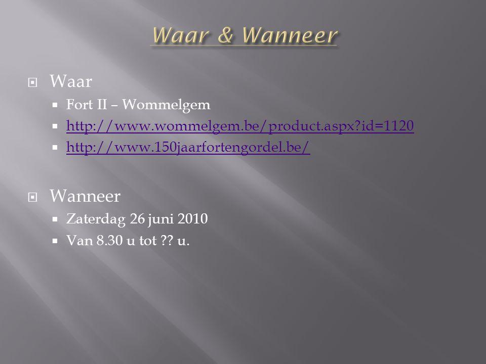  Waar  Fort II – Wommelgem  http://www.wommelgem.be/product.aspx id=1120 http://www.wommelgem.be/product.aspx id=1120  http://www.150jaarfortengordel.be/ http://www.150jaarfortengordel.be/  Wanneer  Zaterdag 26 juni 2010  Van 8.30 u tot .