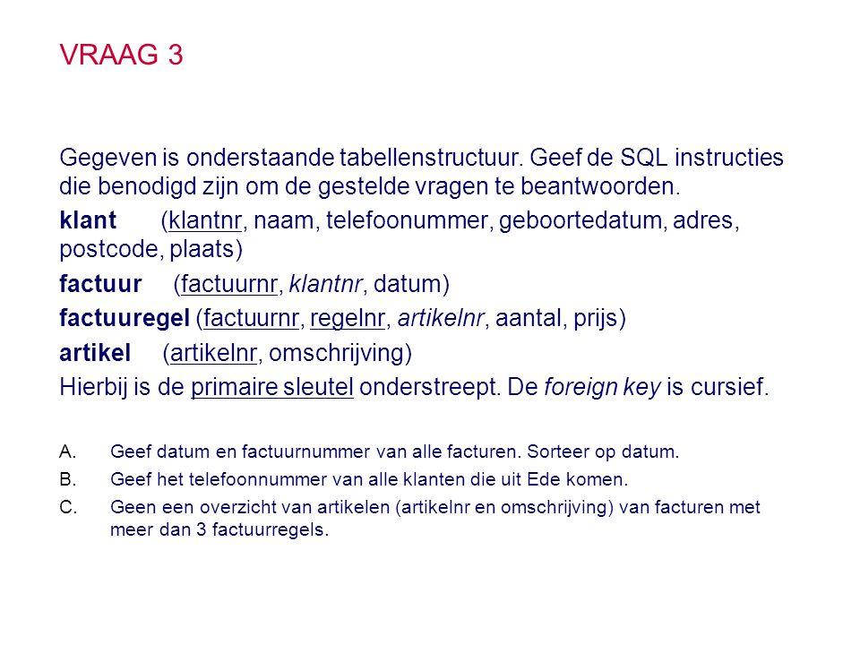 VRAAG 3 Gegeven is onderstaande tabellenstructuur.