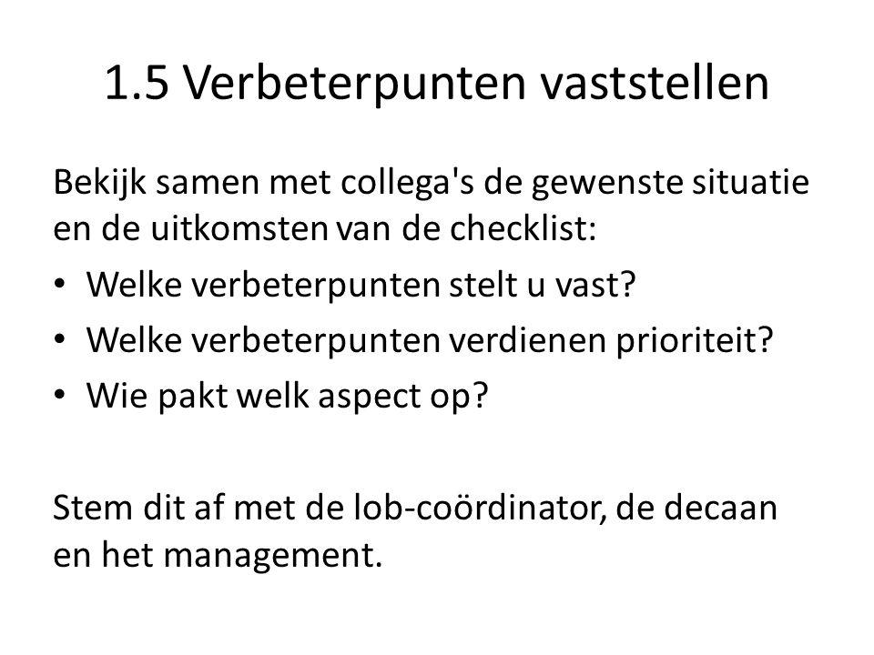 1.5 Verbeterpunten vaststellen Bekijk samen met collega s de gewenste situatie en de uitkomsten van de checklist: Welke verbeterpunten stelt u vast.