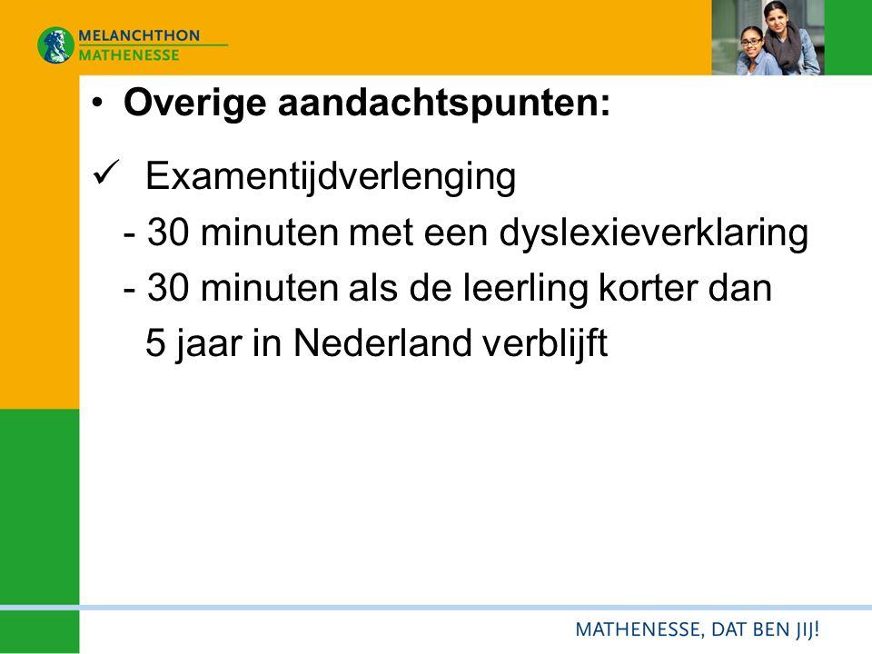 Overige aandachtspunten: Examentijdverlenging - 30 minuten met een dyslexieverklaring - 30 minuten als de leerling korter dan 5 jaar in Nederland verblijft