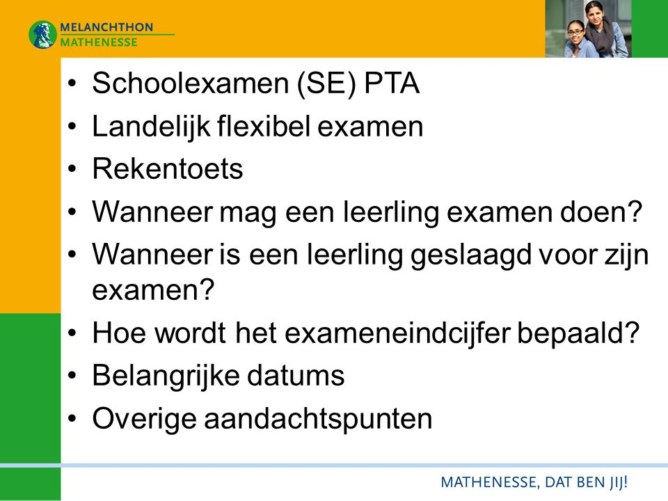Schoolexamen (SE) PTA Landelijk flexibel examen Rekentoets Wanneer mag een leerling examen doen? Wanneer is een leerling geslaagd voor zijn examen? Ho