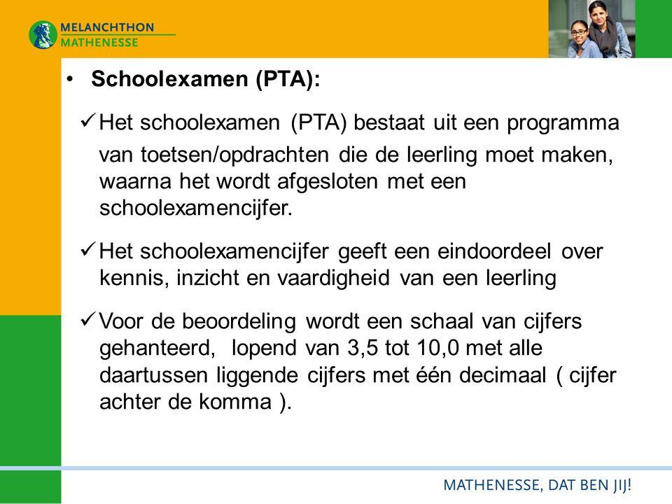 Schoolexamen (PTA): Het schoolexamen (PTA) bestaat uit een programma van toetsen/opdrachten die de leerling moet maken, waarna het wordt afgesloten met een schoolexamencijfer.