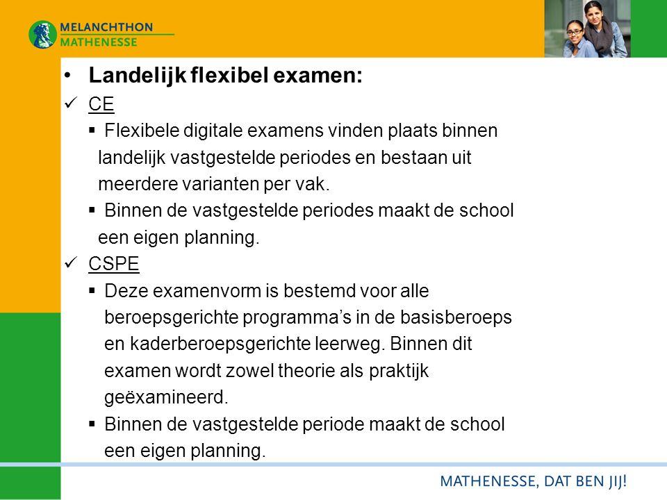 Landelijk flexibel examen: CE  Flexibele digitale examens vinden plaats binnen landelijk vastgestelde periodes en bestaan uit meerdere varianten per