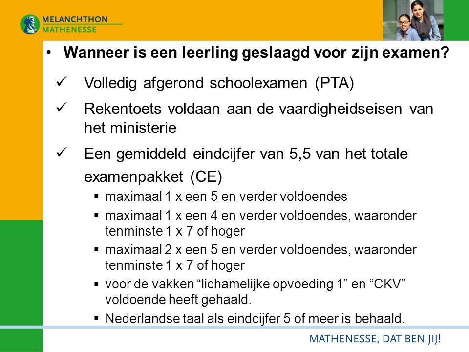 Wanneer is een leerling geslaagd voor zijn examen? Volledig afgerond schoolexamen (PTA) Rekentoets voldaan aan de vaardigheidseisen van het ministerie