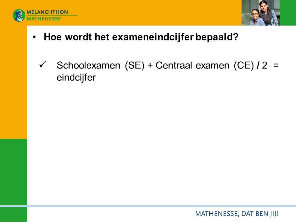 Hoe wordt het exameneindcijfer bepaald Schoolexamen (SE) + Centraal examen (CE) / 2 = eindcijfer