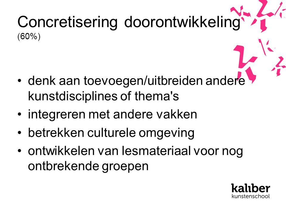 Concretisering doorontwikkeling (60%) denk aan toevoegen/uitbreiden andere kunstdisciplines of thema s integreren met andere vakken betrekken culturele omgeving ontwikkelen van lesmateriaal voor nog ontbrekende groepen