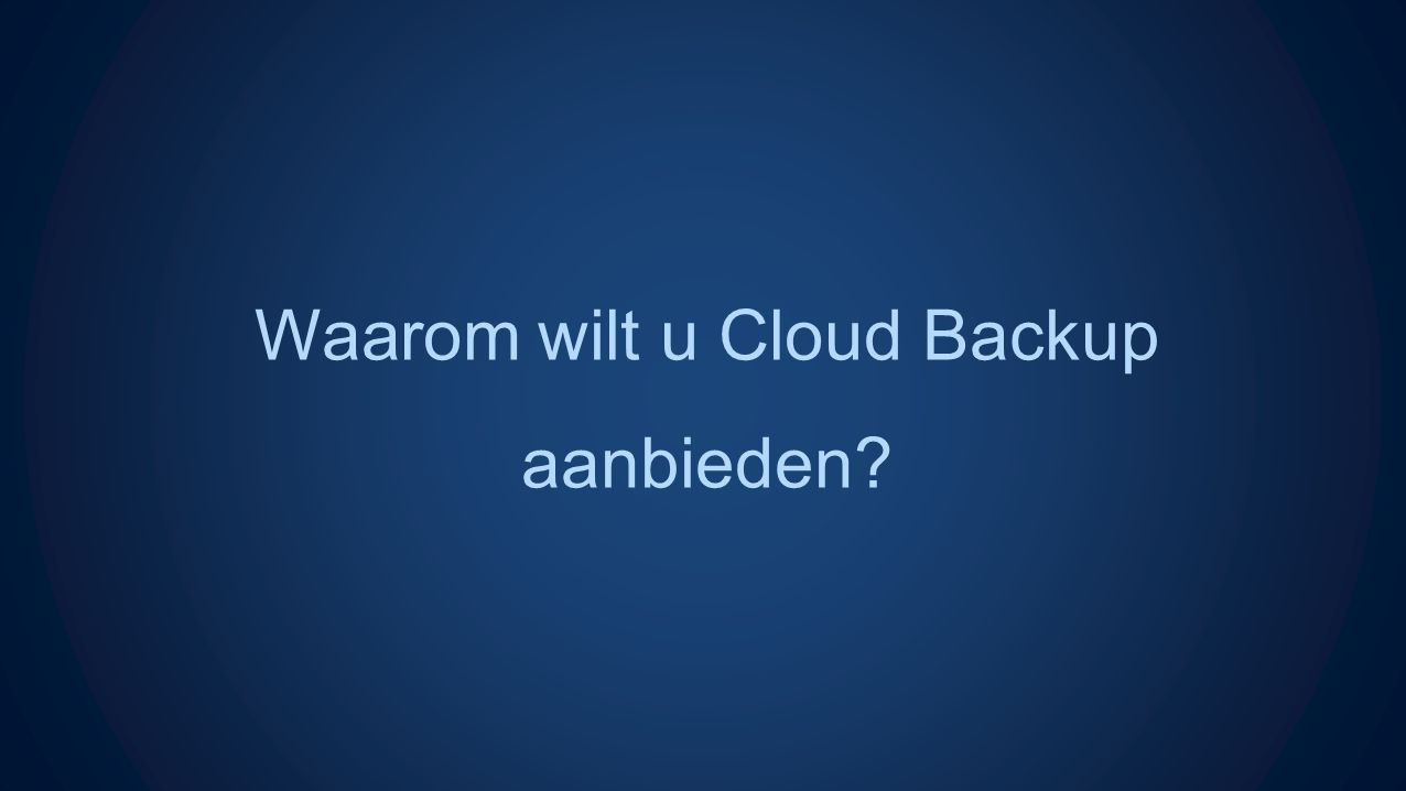 Waarom wilt u Cloud Backup aanbieden?