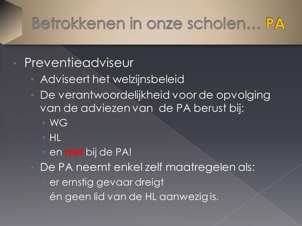 Preventieadviseur Adviseert het welzijnsbeleid De verantwoordelijkheid voor de opvolging van de adviezen van de PA berust bij: WG HL en niet bij de PA.