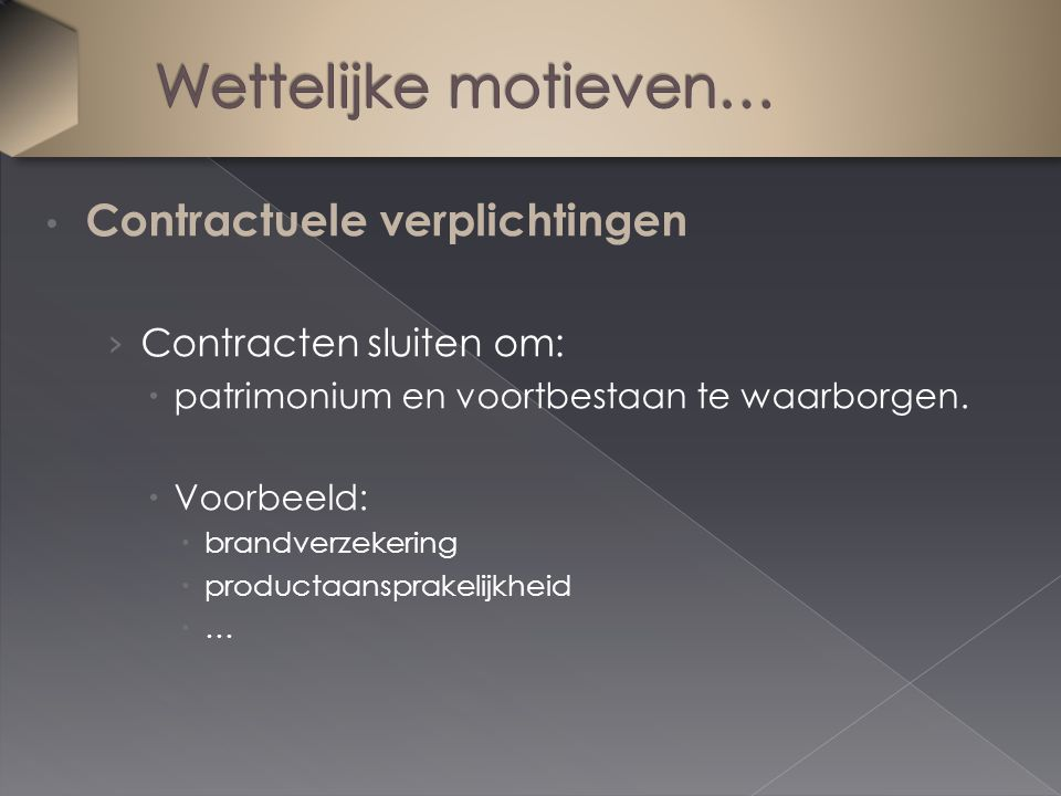 Contractuele verplichtingen › Contracten sluiten om:  patrimonium en voortbestaan te waarborgen.  Voorbeeld:  brandverzekering  productaansprakeli
