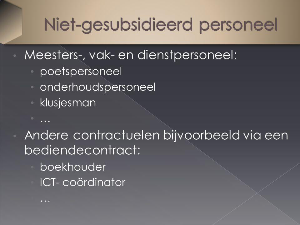 Meesters-, vak- en dienstpersoneel: poetspersoneel onderhoudspersoneel klusjesman … Andere contractuelen bijvoorbeeld via een bediendecontract: boekhouder ICT- coördinator …