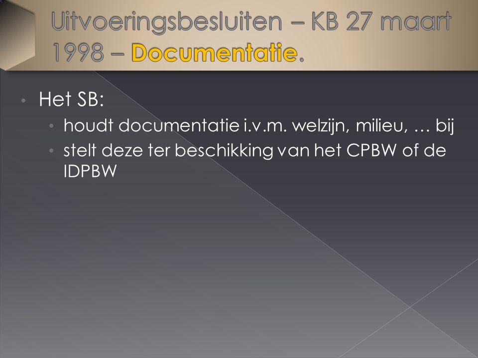 Het SB: houdt documentatie i.v.m. welzijn, milieu, … bij stelt deze ter beschikking van het CPBW of de IDPBW