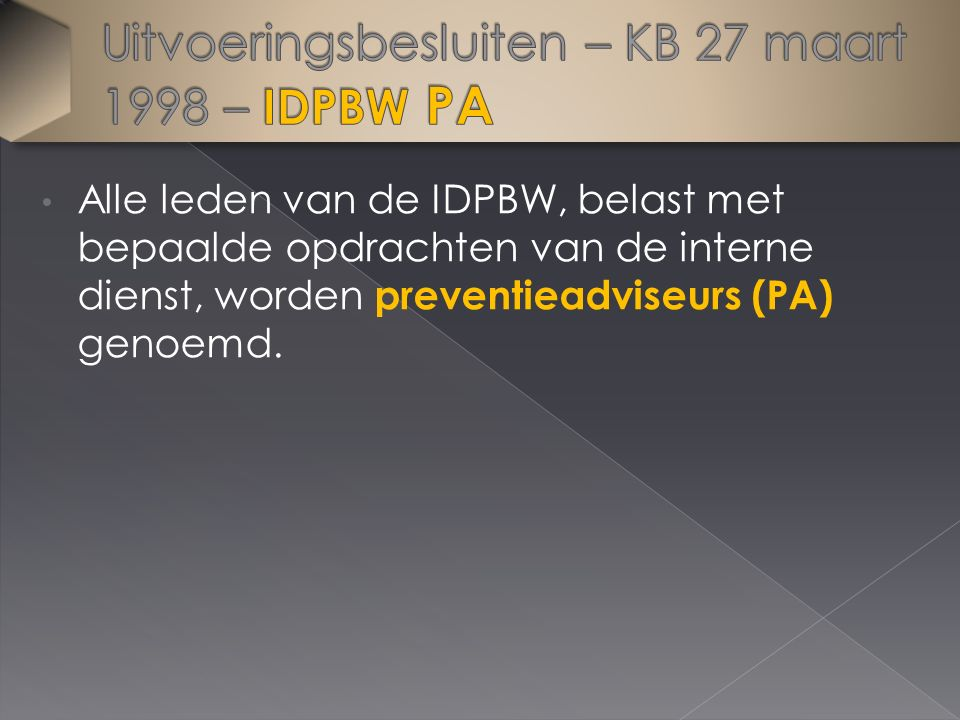 Alle leden van de IDPBW, belast met bepaalde opdrachten van de interne dienst, worden preventieadviseurs (PA) genoemd.