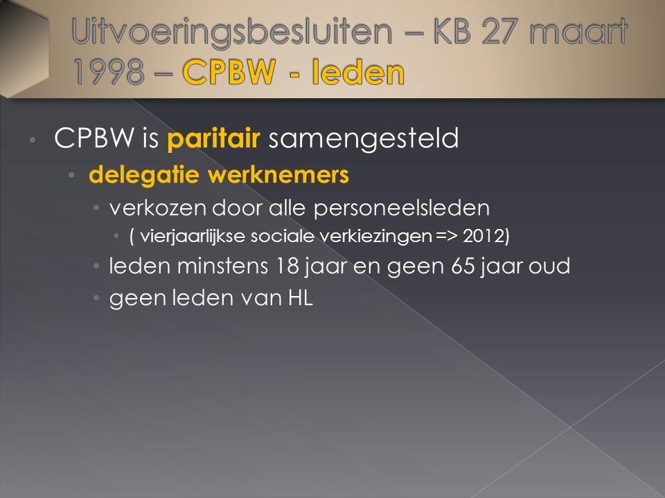 CPBW is paritair samengesteld delegatie werknemers verkozen door alle personeelsleden ( vierjaarlijkse sociale verkiezingen => 2012) leden minstens 18 jaar en geen 65 jaar oud geen leden van HL