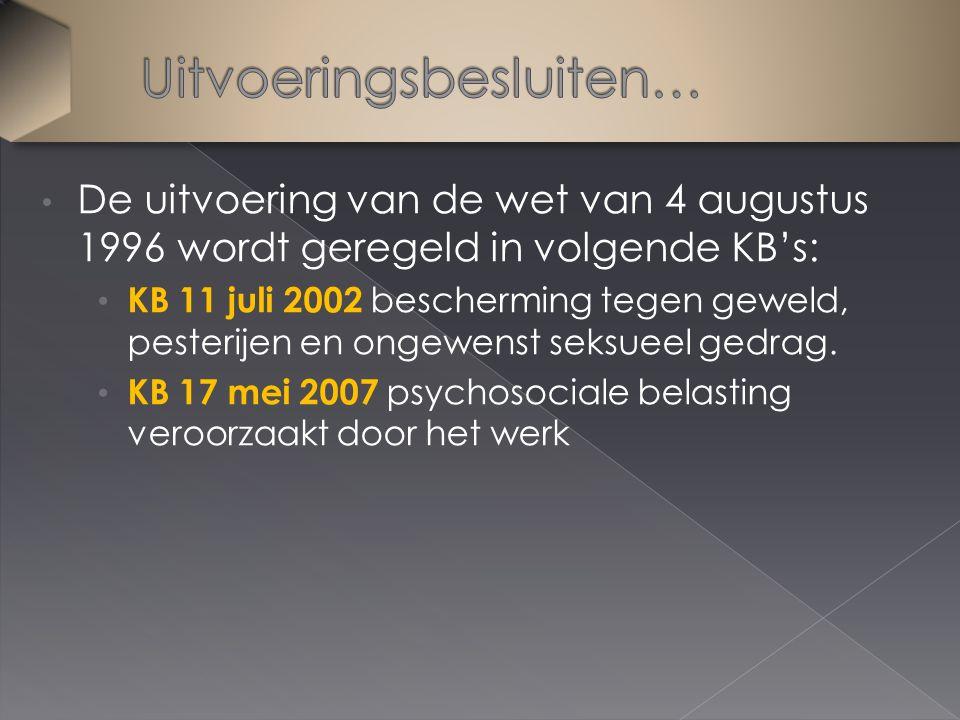 De uitvoering van de wet van 4 augustus 1996 wordt geregeld in volgende KB's: KB 11 juli 2002 bescherming tegen geweld, pesterijen en ongewenst seksue