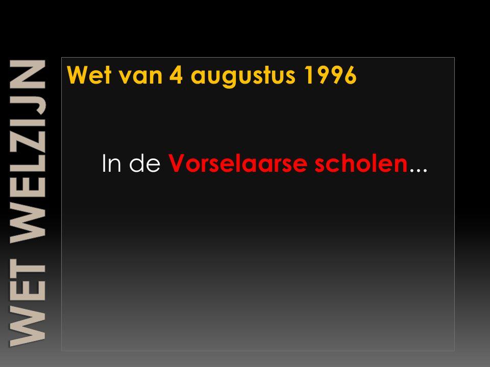 Wet van 4 augustus 1996 In de Vorselaarse scholen...