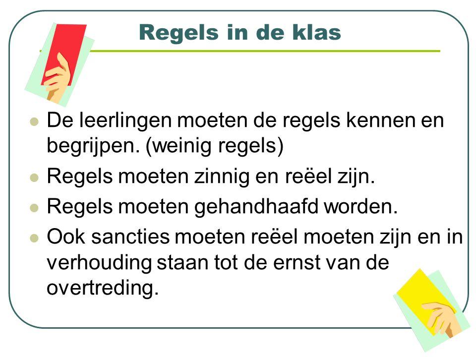 Regels in de klas De leerlingen moeten de regels kennen en begrijpen. (weinig regels) Regels moeten zinnig en reëel zijn. Regels moeten gehandhaafd wo
